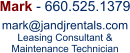 Mark - 660.525.1379  mark@jandjrentals.com Leasing Consultant & Maintenance Technician .